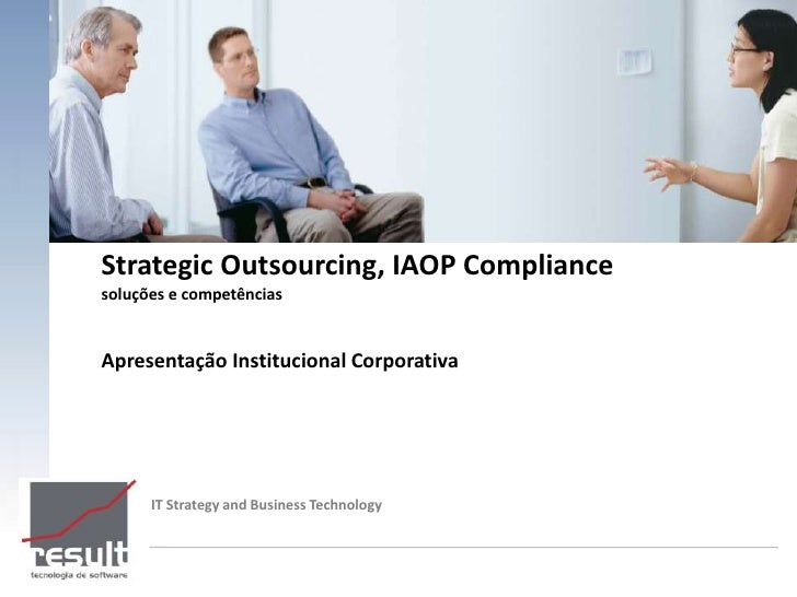 Strategic Outsourcing, IAOP Compliance soluções e competências   Apresentação Institucional Corporativa           IT Strat...