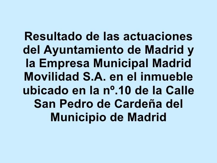 Resultado de las actuaciones del Ayuntamiento de Madrid y la Empresa Municipal Madrid Movilidad S.A. en el inmueble ubicad...