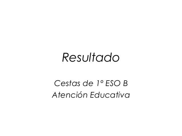 ResultadoCestas de 1º ESO BAtención Educativa