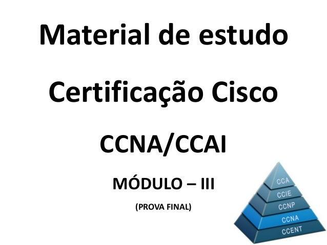 Material de estudo Certificação Cisco CCNA/CCAI MÓDULO – III (PROVA FINAL)