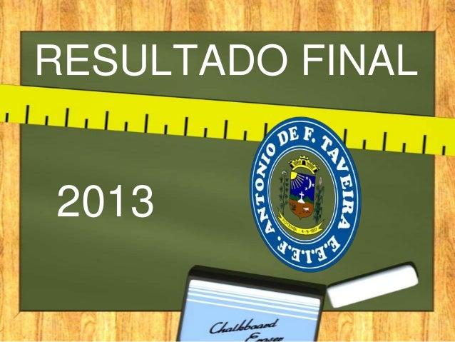 RESULTADO FINAL  2013