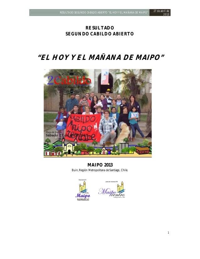 """RESULTADO SEGUNDO CABILDO ABIERTO """"EL HOY Y EL MAÑANA DE MAIPO"""" 27 de abril de 2013 1 RESULTADO SEGUNDO CABILDO ABIERTO """"E..."""