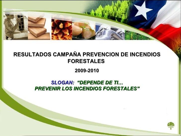 """RESULTADOS CAMPAÑA PREVENCION DE INCENDIOS FORESTALES  2009-2010 SLOGAN:  """"DEPENDE DE TI… PREVENIR LOS INCENDIOS FORESTALES"""""""