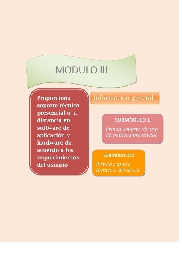 MODULO lll Proporciona soporte técnico presencial o a distancia en software de aplicación y hardware de acuerdo a los requ...