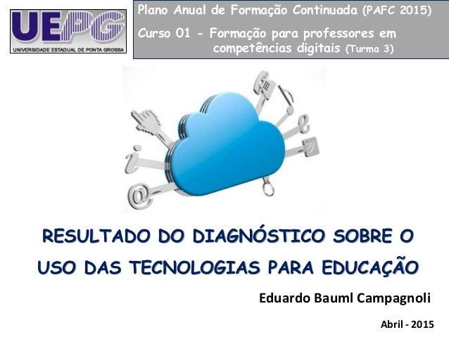 Plano Anual de Formação Continuada (PAFC 2015) Curso 01 - Formação para professores em competências digitais (Turma 3) RES...