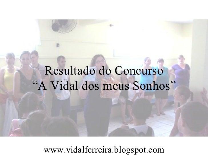 """Resultado do Concurso """"A Vidal dos meus Sonhos"""" www.vidalferreira.blogspot.com"""