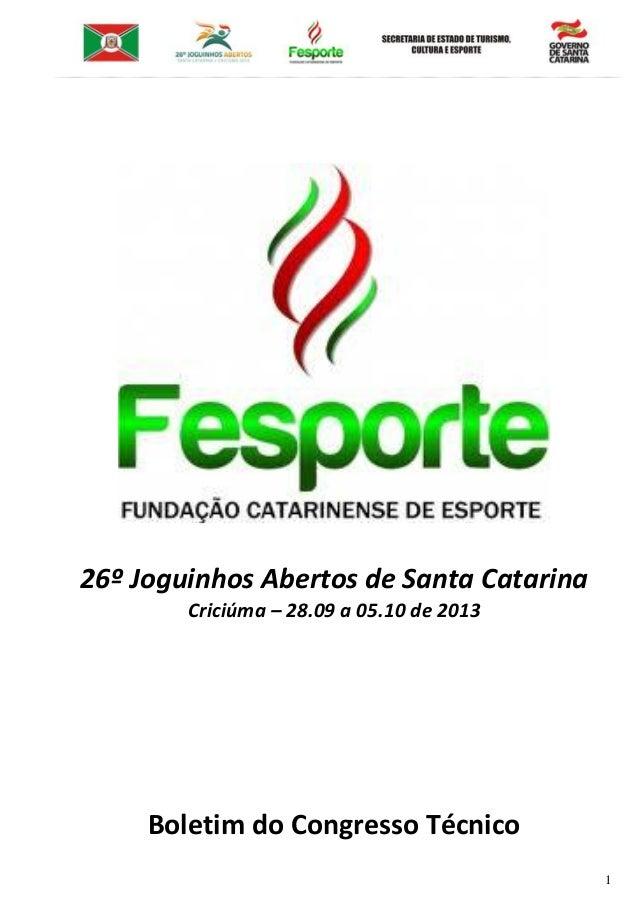 1 26º Joguinhos Abertos de Santa Catarina Criciúma – 28.09 a 05.10 de 2013 Boletim do Congresso Técnico