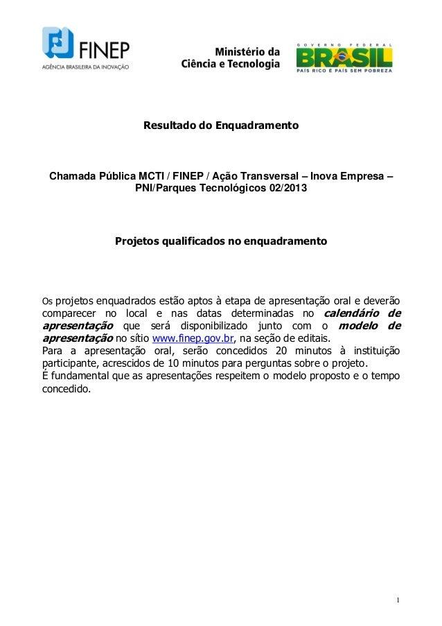 1 Resultado do Enquadramento Chamada Pública MCTI / FINEP / Ação Transversal – Inova Empresa – PNI/Parques Tecnológicos 02...