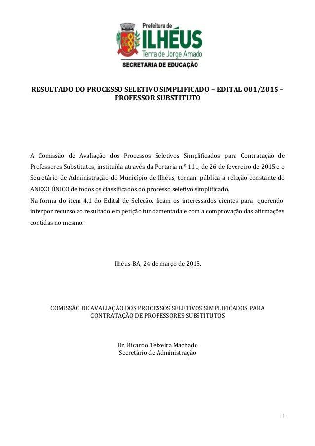 RESULTADO DO PROCESSO SELETIVO SIMPLIFICADO – EDITAL 001/2015 – PROFESSOR SUBSTITUTO A Comissão de Avaliação dos Processos...