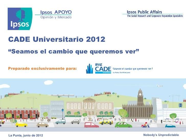 """CADE Universitario 2012""""Seamos el cambio que queremos ver""""Preparado exclusivamente para:La Punta, junio de 2012           ..."""