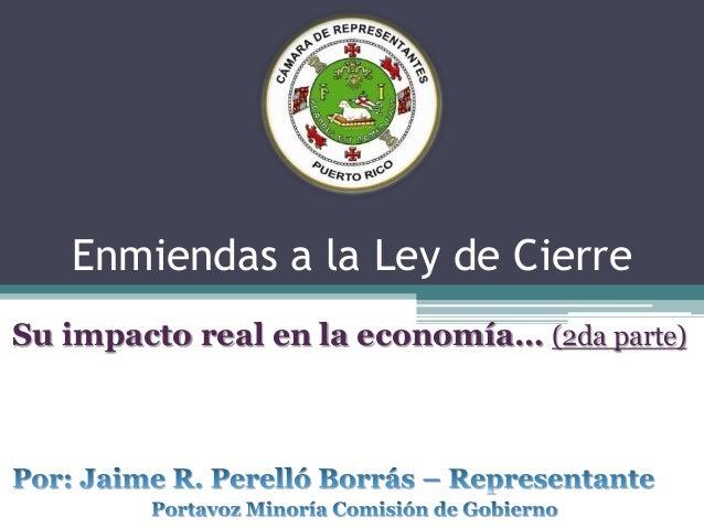 Enmiendas a la Ley de Cierre Su impacto real en la economía… (2da parte)