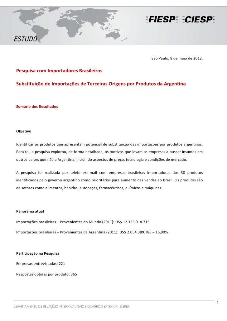São Paulo, 8 de maio de 2012.Pesquisa com Importadores BrasileirosSubstituição de Importações de Terceiras Origens por Pro...
