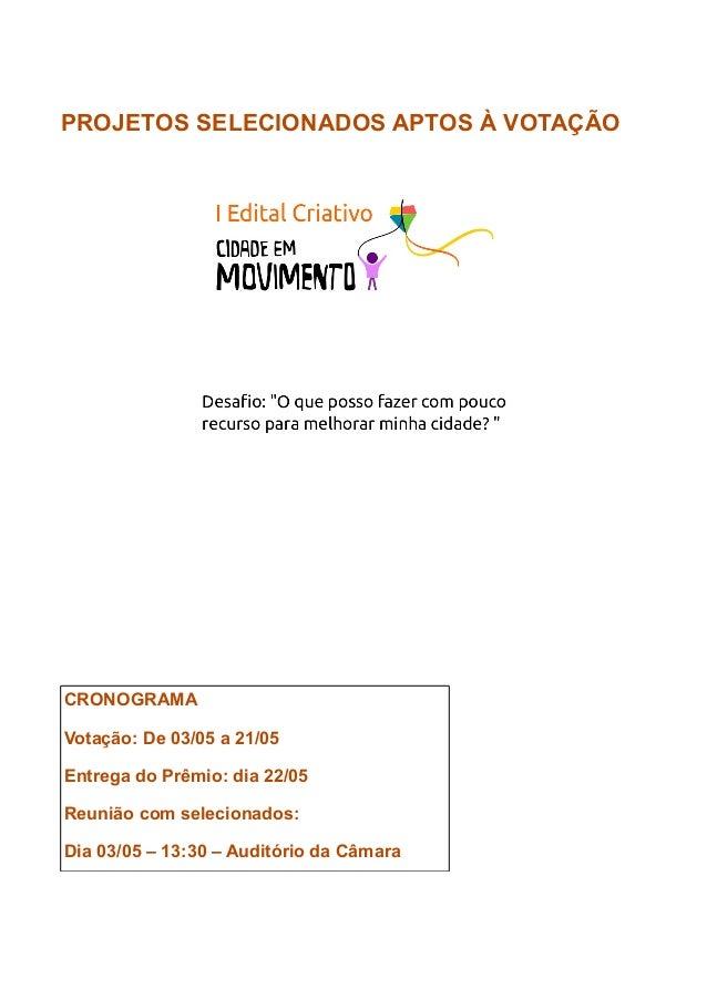 PROJETOS SELECIONADOS APTOS À VOTAÇÃOCRONOGRAMAVotação: De 03/05 a 21/05Entrega do Prêmio: dia 22/05Reunião com selecionad...