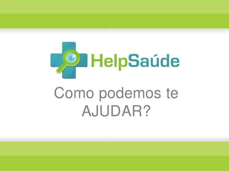 Como podemos te AJUDAR?<br />