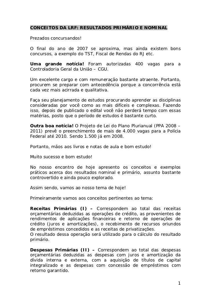 CONCEITOS DA LRF: RESULTADOS PRIMÁRIO E NOMINALPrezados concursandos!O final do ano de 2007 se aproxima, mas ainda existem...