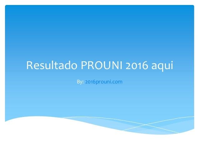 Resultado PROUNI 2016 aqui By: 2016prouni.com