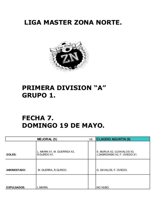 "LIGA MASTER ZONA NORTE.PRIMERA DIVISION ""A""GRUPO 1.FECHA 7.DOMINGO 19 DE MAYO.MEJORAL (5) VS CLAUDIO AGUNTIN (9)GOLES:L. M..."