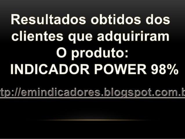 Resultados obtidos dos  clientes que adquiriram O produto:   INDICADOR POWER 98%