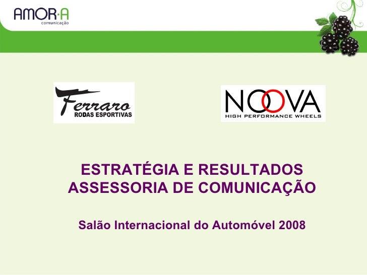 ESTRATÉGIA E RESULTADOS ASSESSORIA DE COMUNICAÇÃO Salão Internacional do Automóvel 2008