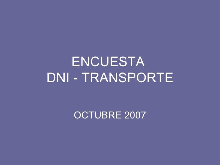 ENCUESTA  DNI - TRANSPORTE OCTUBRE 2007