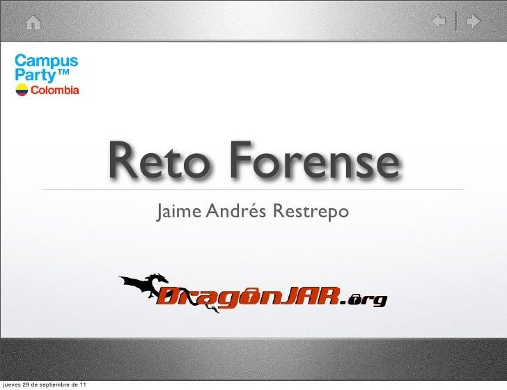 Reto Forense                                  Jaime Andrés Restrepojueves 29 de septiembre de 11