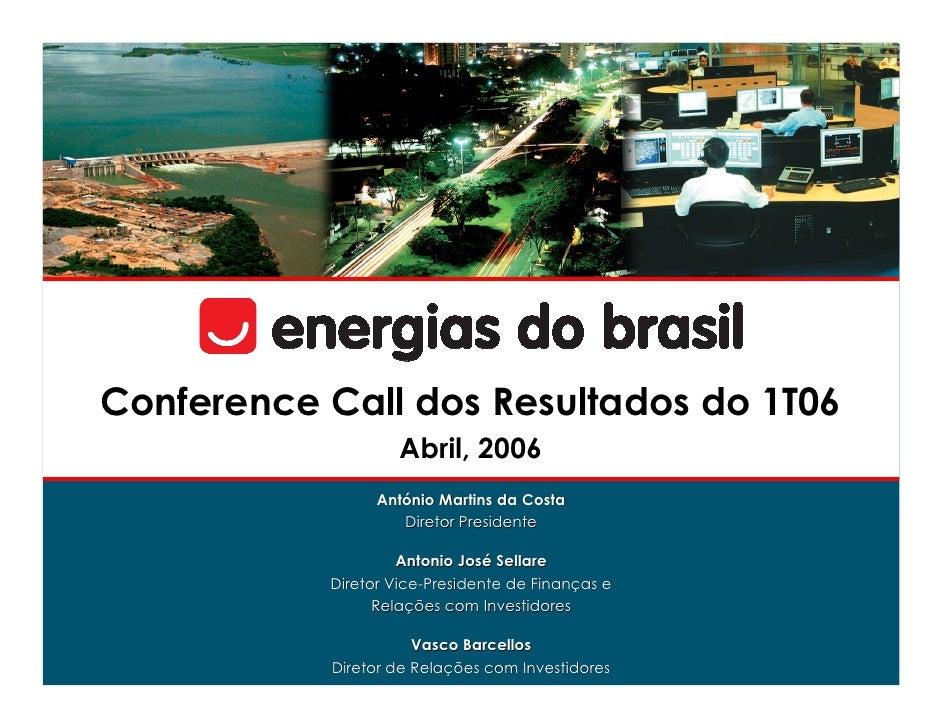 Conference Call dos Resultados do 1T06                     Abril, 2006                  António Martins da Costa          ...