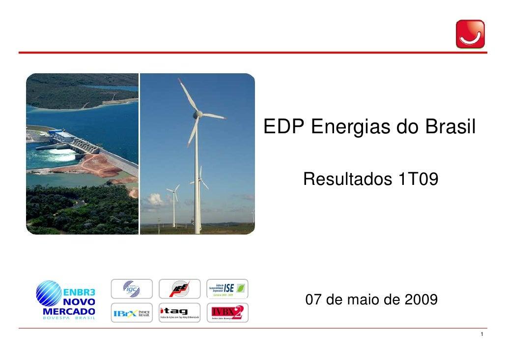 EDP Energias do Brasil      Resultados 1T09         07 de maio de 2009                           1
