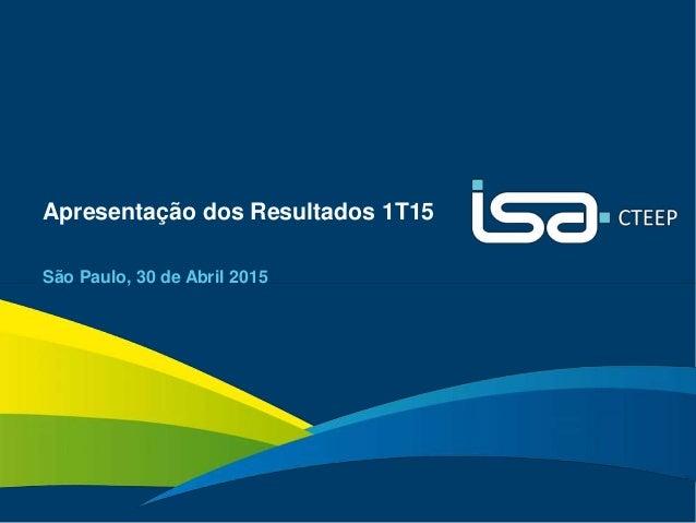 1 Apresentação dos Resultados 1T15 São Paulo, 30 de Abril 2015