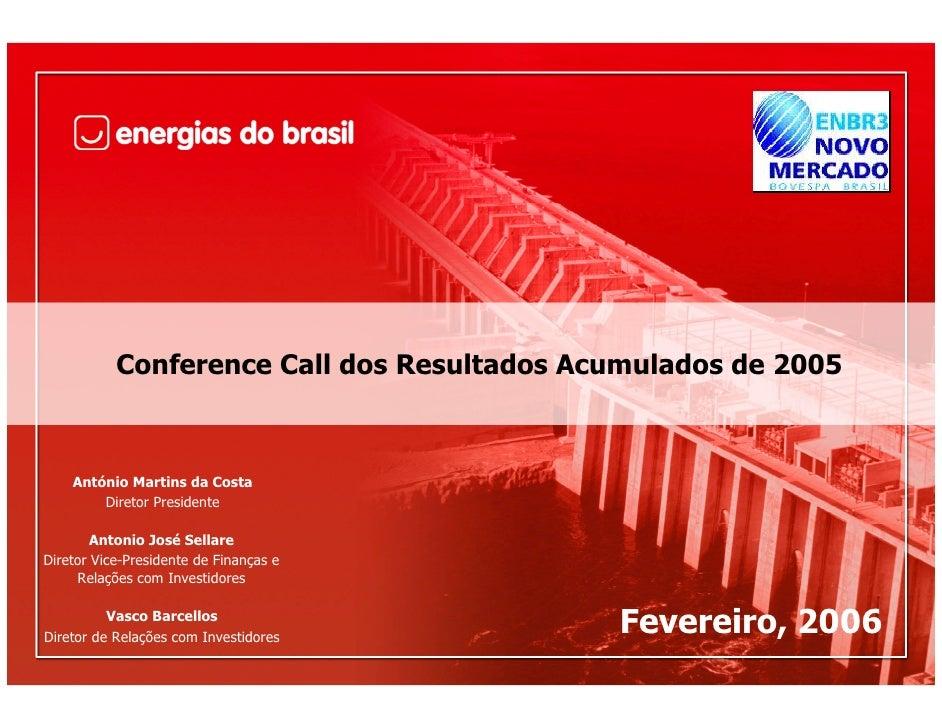 Conference Call dos Resultados Acumulados de 2005        António Martins da Costa         Diretor Presidente          Anto...