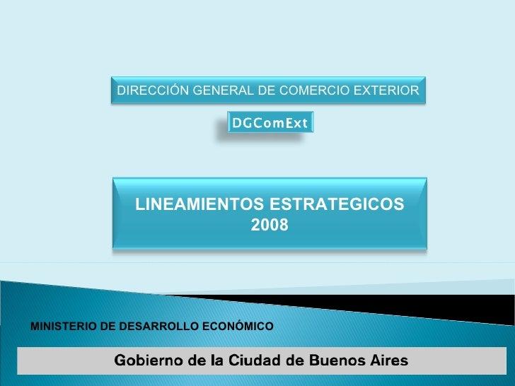 MINISTERIO DE DESARROLLO ECONÓMICO DIRECCIÓN GENERAL DE COMERCIO EXTERIOR DGComExt LINEAMIENTOS ESTRATEGICOS 2008