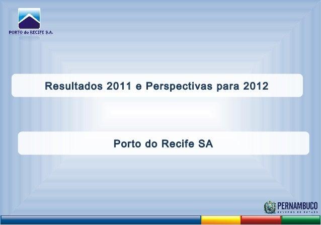 Resultados 2011 e Perspectivas para 2012 Porto do Recife SA