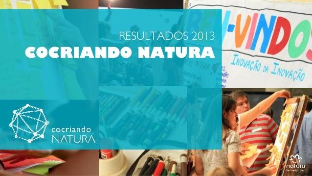 RESULTADOS 2013  COCRIANDO NATURA  APRES LANÇAMENTO COCRIANDO NATURA GGI 20MAIO2013
