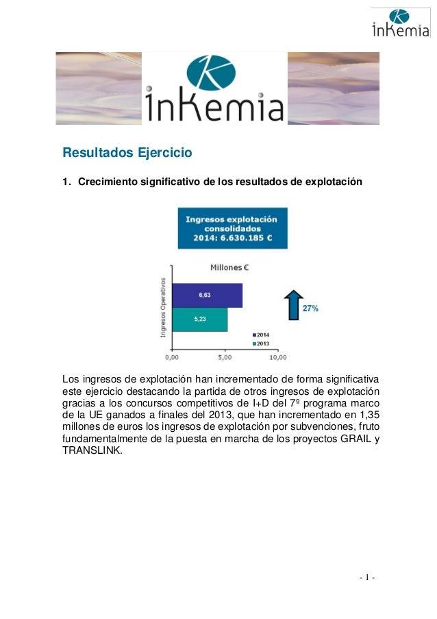 - 1 - Resultados Ejercicio 1. Crecimiento significativo de los resultados de explotación Los ingresos de explotación han i...