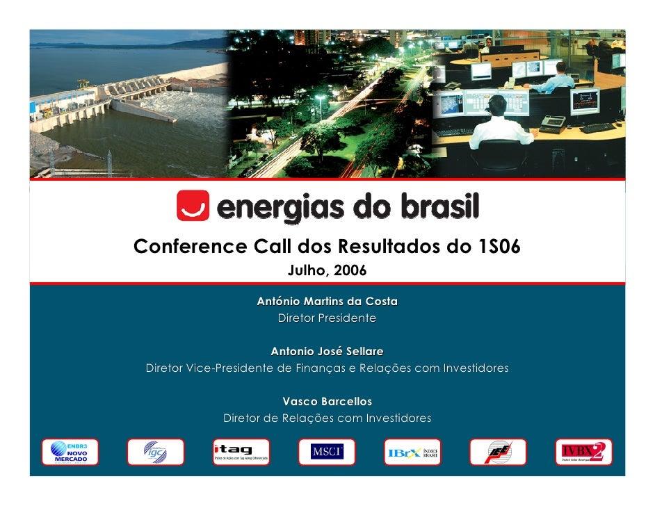 Conference Call dos Resultados do 1S06                          Julho, 2006                     António Martins da Costa  ...