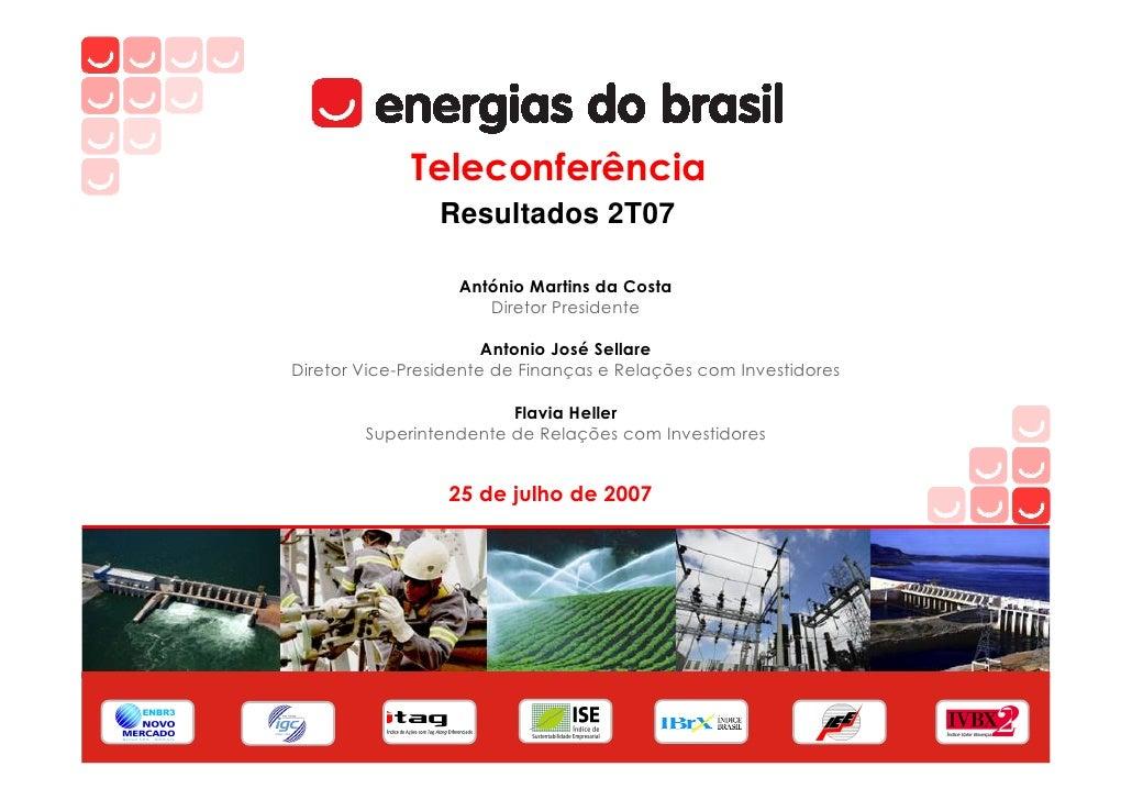 Teleconferência                  Resultados 2T07                     António Martins da Costa                       Direto...