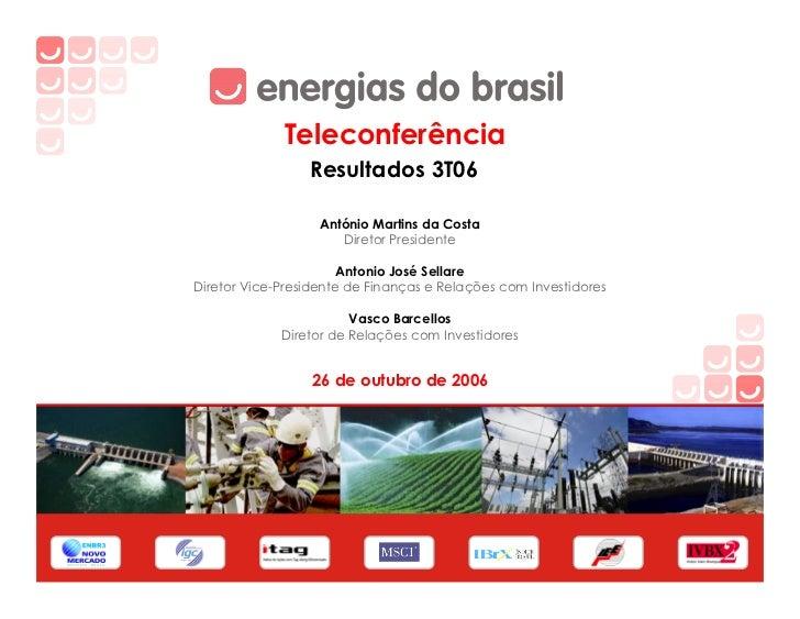 Teleconferência                  Resultados 3T06                     António Martins da Costa                       Direto...