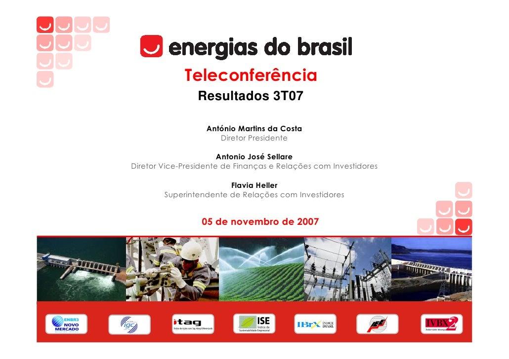 Teleconferência                  Resultados 3T07                     António Martins da Costa                       Direto...