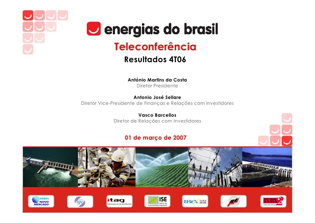 Teleconferência                  Resultados 4T06                     António Martins da Costa                       Direto...