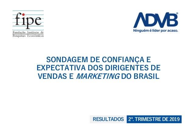SONDAGEM DE CONFIANÇA E EXPECTATIVA DOS DIRIGENTES DE VENDAS E MARKETING DO BRASIL 2º.TRIMESTREDE2019RESULTADOS
