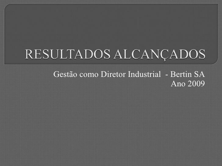 Gestão como Diretor Industrial  - Bertin SA Ano 2009