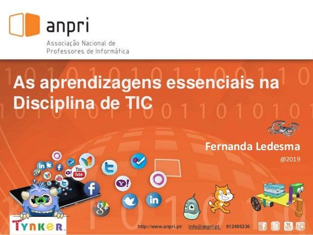 As aprendizagens essenciais na Disciplina de TIC Fernanda Ledesma @2019 http://www.anpri.pt/ info@anpri.pt 912496336