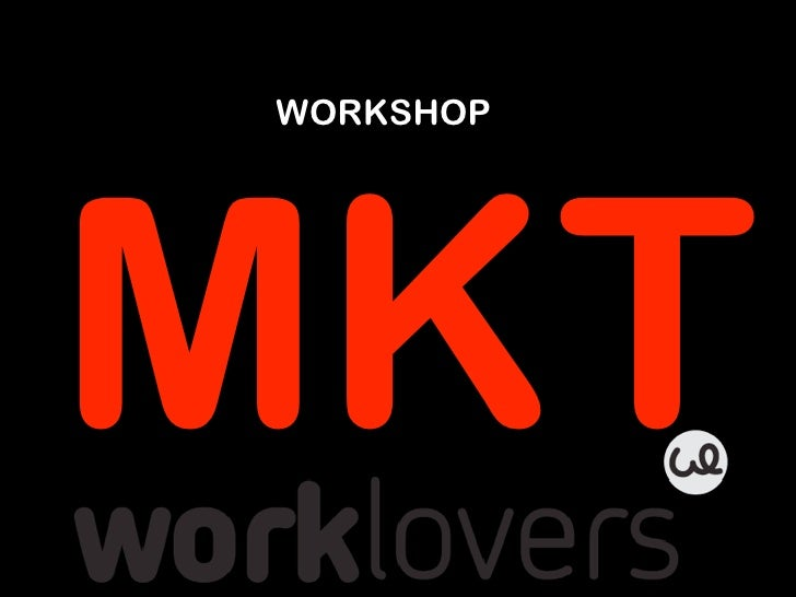 WORKSHOP     MKT