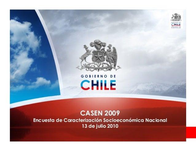 Ministerio de Planificación 1 CASEN 2009 Encuesta de Caracterización Socioeconómica Nacional 13 de julio 2010