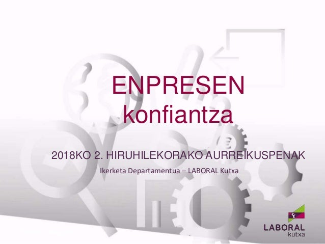 ENPRESEN konfiantza Ikerketa Departamentua – LABORAL Kutxa BANCA EMPRESAS 2018KO 2. HIRUHILEKORAKO AURREIKUSPENAK