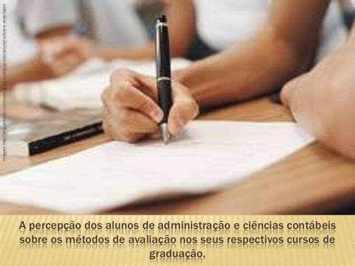 Imagem: http://enquantoisso.com/curso-gratis-avaliacao-educacional-online-e-onde-fazer/<br />A percepção dos alunos de adm...