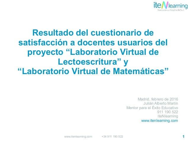 """1www.itenlearning.com +34 911 190 522 Resultado del cuestionario de satisfacción a docentes usuarios del proyecto """"Laborat..."""