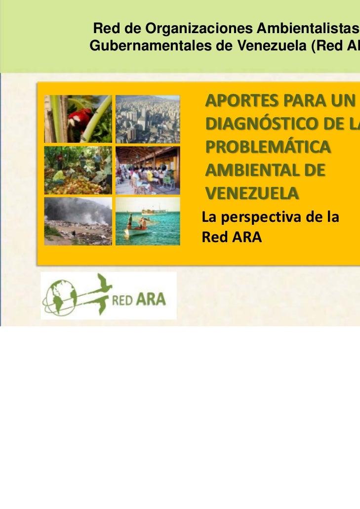 Red de Organizaciones Ambientalistas NoGubernamentales de Venezuela (Red ARA)               APORTESPARAUN              ...