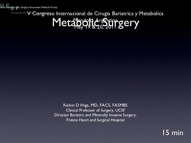 Metabolic Surgery 15 min V Congreso Internacional de Cirugia Bariatrica y Metabolica Mendoza Argentina May 19 & 20, 2011