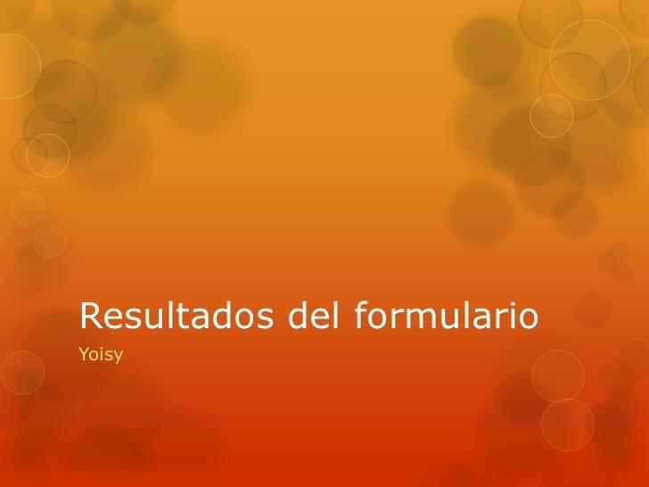 Resultados del formulario<br />Yoisy<br />