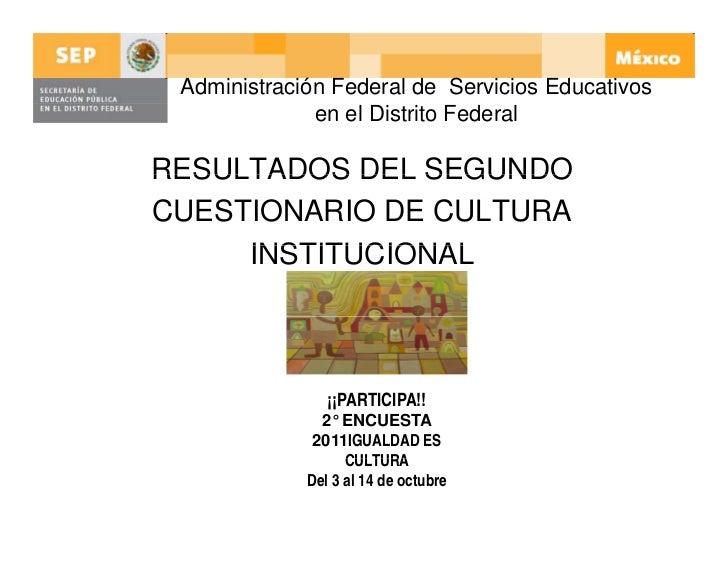 Administración Federal de Servicios Educativos              en el Distrito FederalRESULTADOS DEL SEGUNDOCUESTIONARIO DE CU...